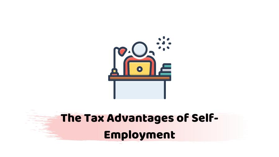 Tax Advantages of Self-Employment