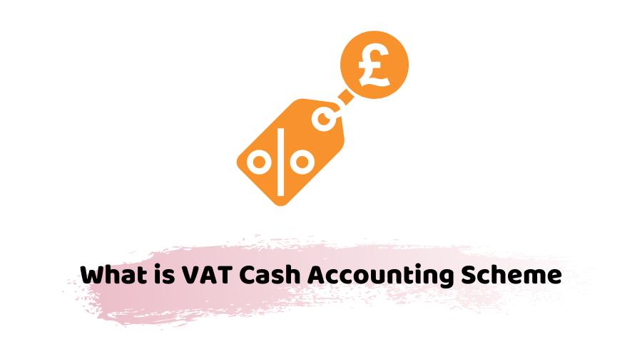 What is VAT Cash Accounting Scheme