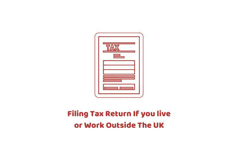 Filing Tax Return If you live or Work Outside The UK