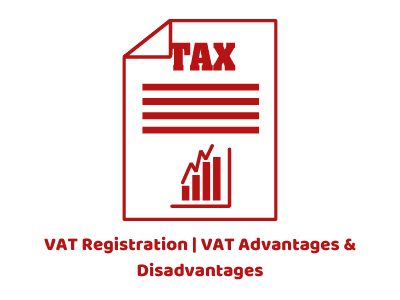 VAT Registration _ VAT Advantages & Disadvantages