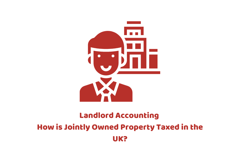 Landlord Accounting — How is Jointly Owned Property Taxed in the UK?