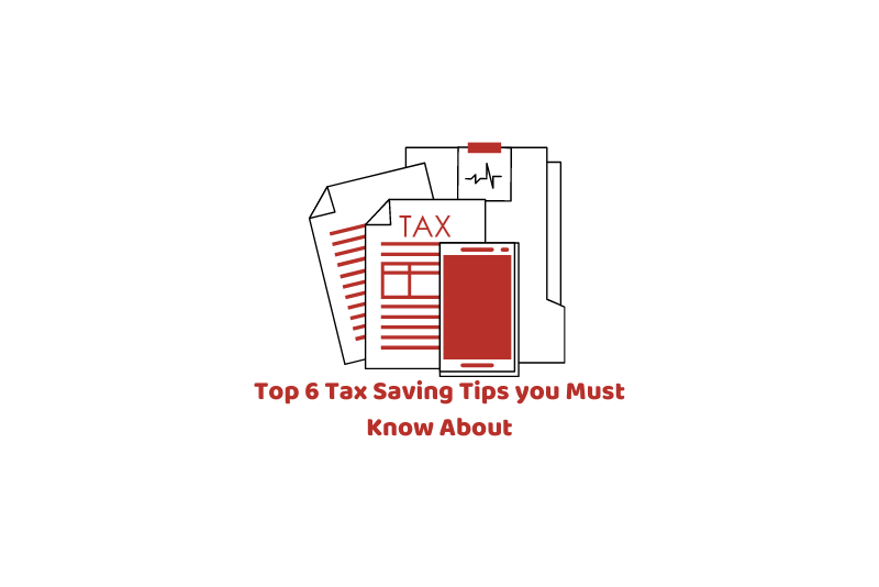 Top 6 Tax Saving Tips you Must Know About