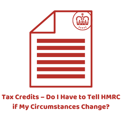 Tax Credits – Do I Have to Tell HMRC if My Circumstances Change