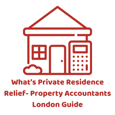 What's Private Residence Relief- Property Accountants London Guide