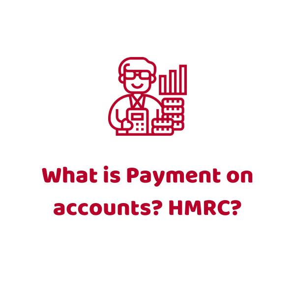 What is Payment on accounts? HMRC?