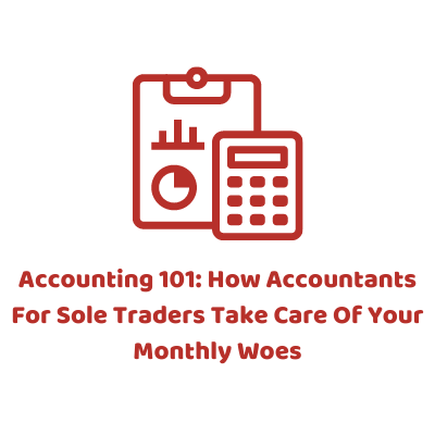 Accounting 101: How Accountants For Sole Traders Take Care Of Your Monthly Woes