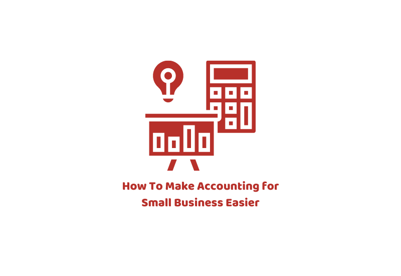 How To Make Accounting for Small Business Easier