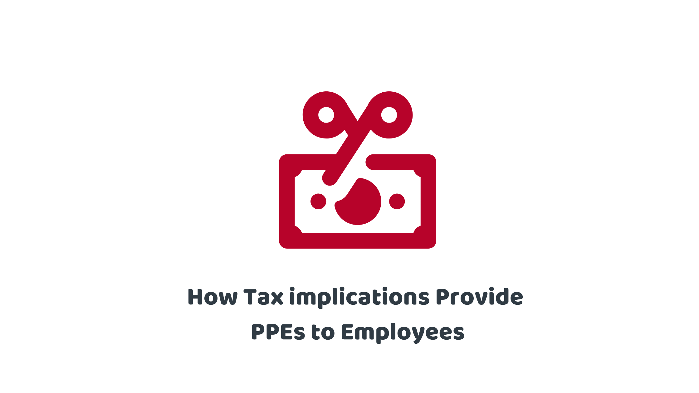 Tax Implications for PPEs to Employees