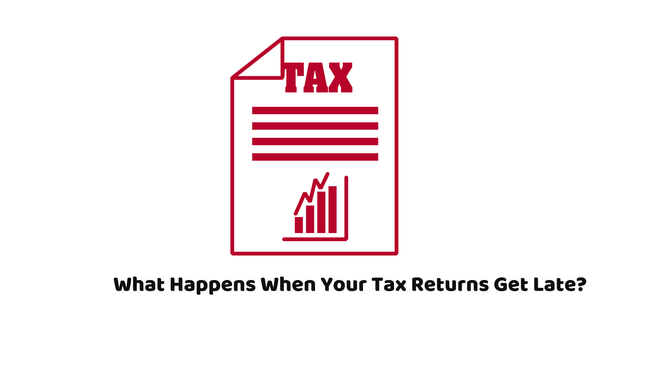 Your Tax Returns Get Late