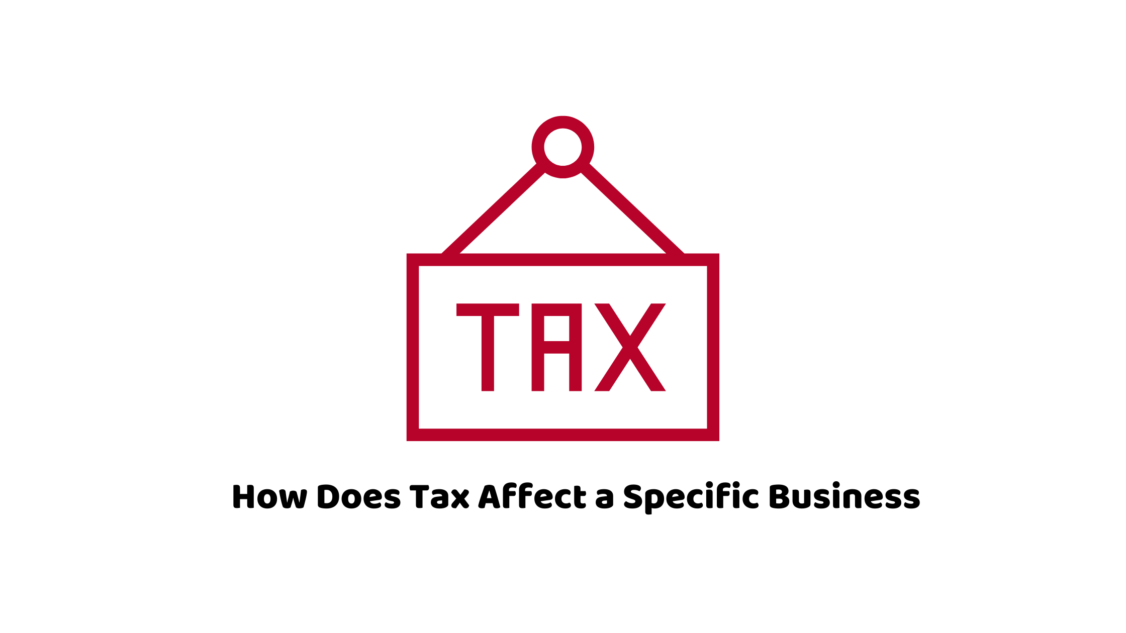 Tax Affect a Specific Business