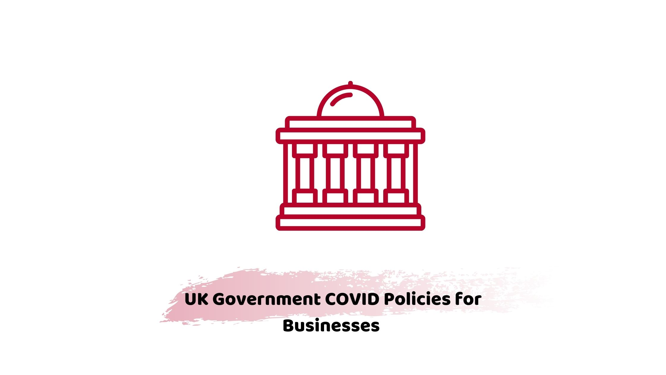UK Government COVID Policies for Businesses