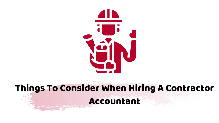 Things To Consider When Hiring A Contractor Accountant