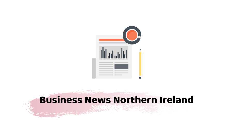 Business News Northern Ireland