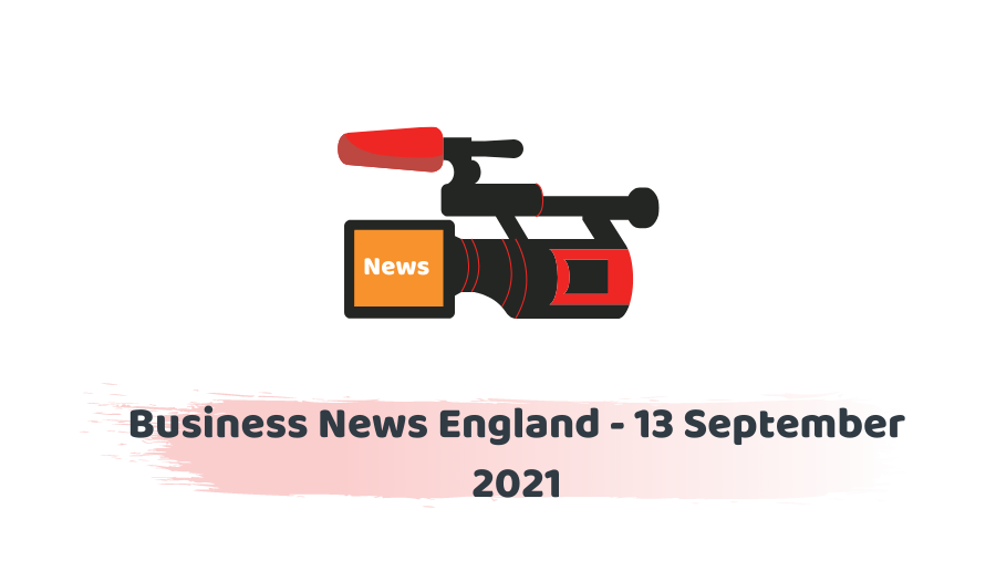 Business News England - 13 September 2021