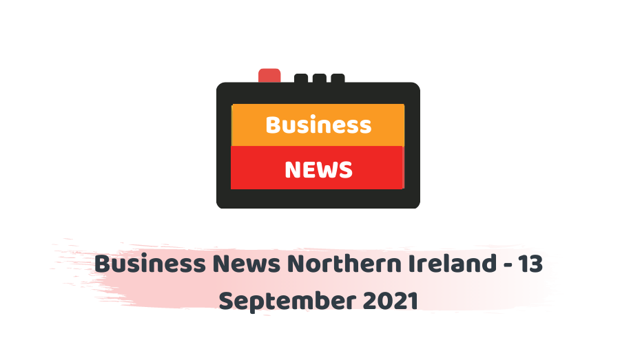 Business News Northern Ireland - 13 September 2021