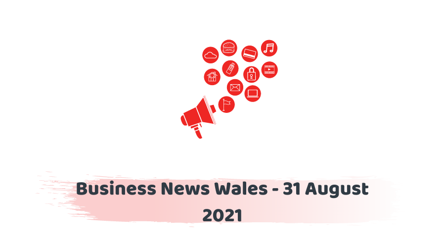 Business News Wales - 31 August 2021