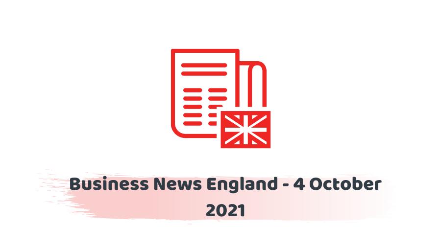 Business News England - 4 October 2021