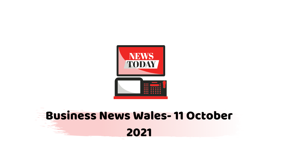 Business News Wales- 11 October 2021