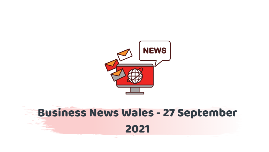 Business News Wales - 27 September 2021
