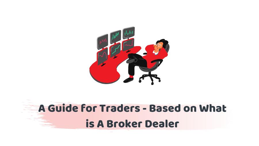 What is A Broker Dealer